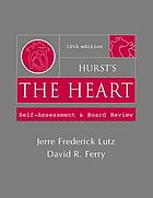 Hurst's the heart : self-assessment and board review