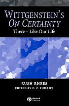 Wittgenstein's On certainty : there-- like our life