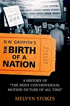 "D.W. Griffith's The birth of a nation : a history of ""the most controversial motion picture of all time"""