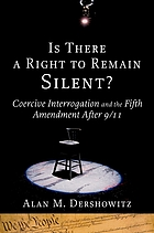Is there a right to remain silent? : coercive interrogation and the Fifth Amendment after 9/11
