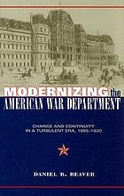 Modernizing the American War Department : change and continuity in a turbulent era, 1885-1920