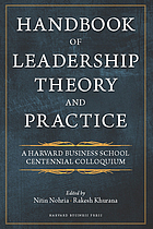 Handbook of Leadership Theory and Practice : an HBS Centennial Colloquium on Advancing Leadership