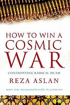 How to win a cosmic war : confronting radical Islam