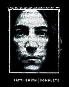 Patti Smith complete : lyrics, reflections & notes for the future