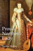 Proud northern lady : Lady Anne Clifford, 1590-1676