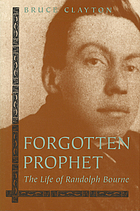 Forgotten prophet : the life of Randolph Bourne