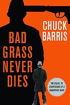 Bad grass never dies : more confessions of a dangerous mind