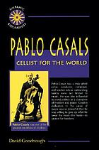 Pablo Casals : cellist for the world