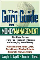 The Guru Guide to money management : the best advice from top financial thinkers on managing your money