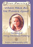 Where have all the flowers gone? : the diary of Molly Mackenzie Flaherty