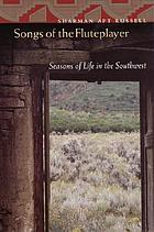 Songs of the fluteplayer : seasons of life in the Southwest