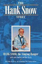 The Hank Snow Story:the singing ranger with Jack Ownbey & Bob Burris