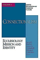 Connectionalism : ecclesiology, mission, and identity