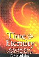 Time & eternity : the question of time in church, science, and theology