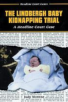 The Lindbergh baby kidnapping trial : a headline court case