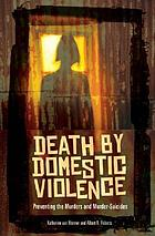 Death by domestic violence : preventing the murders and murder-suicides
