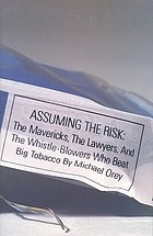 Assuming the risk : the mavericks, the lawyers, and the whistle-blowers who beat big tobaccoAssuming the risk : how rebels from Mississippi took on big tobacco--and won