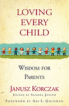 Loving every child : wisdom for parents : the words of Janusz Korczak