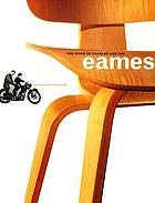 The work of Charles and Ray Eames : a legacy of invention
