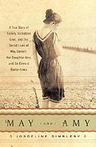 May and Amy : a true story of family, forbidden love, and the secret lives of May Gaskell, her daughter Amy, and Sir Edward Burne-Jones