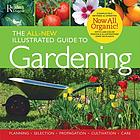 The all-new illustrated guide to gardening : planning, selection, propagation, organic solutions