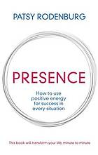 Positive presence : how to use your personal energy for success in every situation