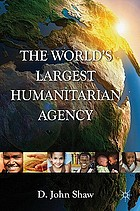 The world's largest humanitarian agency : the transformation of the UN World Food Programme and of food aid