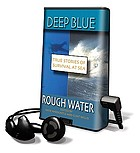Deep blue/rough water true stories of survival at sea