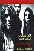 Come as you are : the story of Nirvana