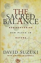 The sacred balance : rediscovering our place in nature