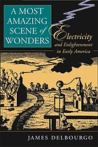 A most amazing scene of wonders : electricity and enlightenment in early America