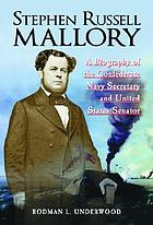 Stephen Russell Mallory : a biography of the Confederate Navy secretary and United States senator