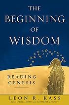 The beginning of wisdom : reading Genesis