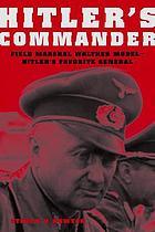 Hitler's commander : Field Marshal Walther Model : Hitler's favorite general