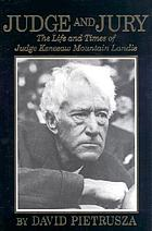 Judge and jury : the life and times of Judge Kenesaw Mountain Landis