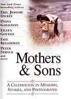 Mothers & sons : a celebration in memoirs, stories, and photographs