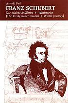 Franz Schubert, Die schöne Müllerin, Winterreise (The lovely miller maiden, Winter journey)
