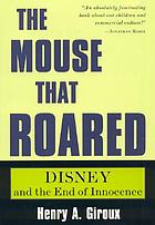 The mouse that roared : Disney and the end of innocence