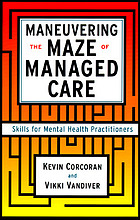 Maneuvering the maze of managed care : skills for mental health practitioners