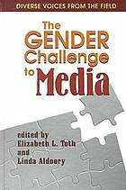 The gender challenge to media : diverse voices from the field