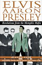 Elvis Aaron Presley : revelations from the Memphis Mafia