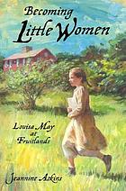 Becoming little women : a novel about Louisa May at Fruitlands