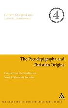 The pseudepigrapha and Christian origins essays from the Studiorum Novi Testamenti Societas