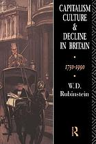 Capitalism, culture, and decline in Britain, 1750-1990