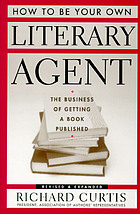 How to be your own literary agent : the business of getting a book published