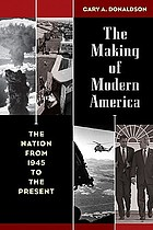 The making of modern America : the nation from 1945 to the present