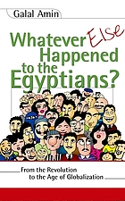 Whatever else happened to the Egyptians? : from the revolution to the age of globalization