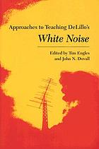 Approaches to teaching Delillo's White noise
