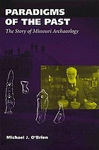 Paradigms of the past : the story of Missouri archaeology