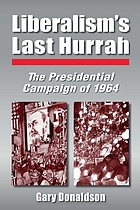 Liberalism's last hurrah : the presidential campaign of 1964